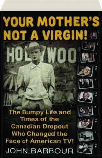 YOUR MOTHER'S NOT A VIRGIN! The Bumpy Life and Times of the Canadian Dropout Who Changed the Face of American TV!