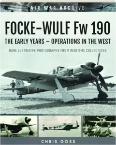 FOCKE-WULF FW 190: The Early Years--Operations in the West