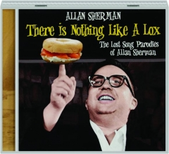 ALLAN SHERMAN: There Is Nothing Like a Lox--The Lost Song Parodies of Allan Sherman