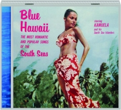 BLUE HAWAII: The Most Romantic & Popular Songs of the South Seas
