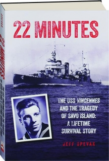 22 MINUTES: The USS <I>Vincennes</I> and the Tragedy of Savo Island