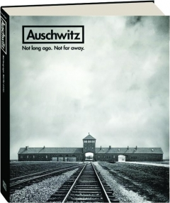 AUSCHWITZ: Not Long Ago, Not Far Away