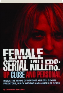 FEMALE SERIAL KILLERS: Up Close and Personal