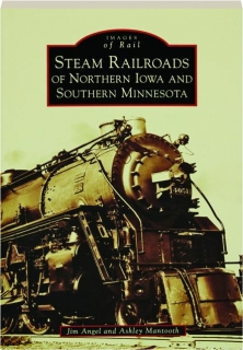STEAM RAILROADS OF NORTHERN IOWA AND SOUTHERN MINNESOTA