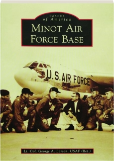 MINOT AIR FORCE BASE: Images of America