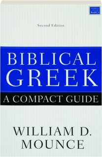 BIBLICAL GREEK, SECOND EDITION: A Compact Guide