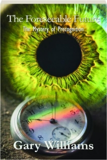 THE FORESEEABLE FUTURE: The Mystery of Precognition