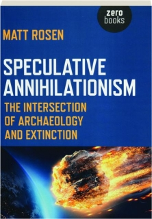 SPECULATIVE ANNIHILATIONISM: The Intersection of Archaeology and Extinction