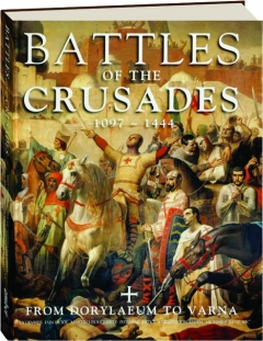 BATTLES OF THE CRUSADES, 1097-1444: From Dorylaeum to Varna