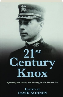 21ST CENTURY KNOX: Influence, Sea Power, and History for the Modern Era