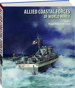 ALLIED COASTAL FORCES OF WORLD WAR II, VOLUME II: Vosper MTBs and US Elcos