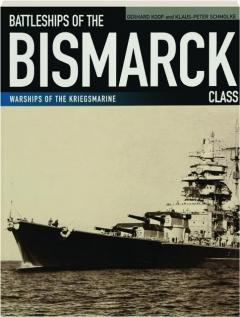 BATTLESHIPS OF THE <I>BISMARCK</I> CLASS: Warships of the Kriegsmarine