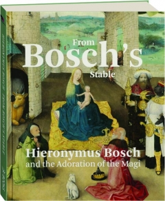 FROM BOSCH'S STABLE: Hieronymus Bosch and the Adoration of the Magi