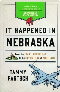 IT HAPPENED IN NEBRASKA: Stories of Events and People That Shaped Cornhusker State History