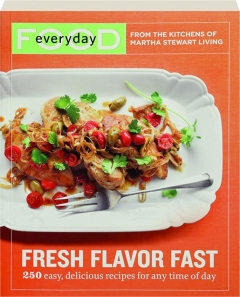 FRESH FLAVOR FAST: 250 Easy, Delicious Recipes for Any Time of Day