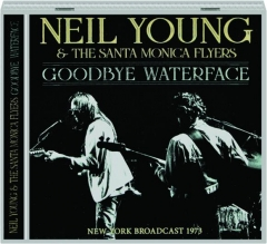 NEIL YOUNG AND THE SANTA MONICA FLYERS: Goodbye Waterface