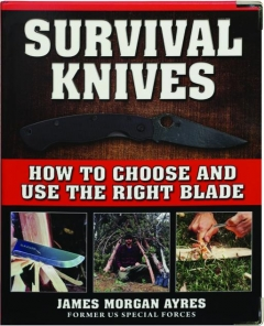 SURVIVAL KNIVES: How to Choose and Use the Right Blade