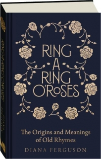 RING-A-RING O'ROSES: The Origins and Meanings of Old Rhymes