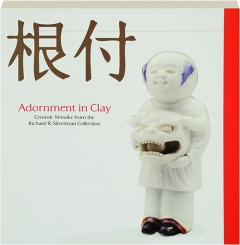 ADORNMENT IN CLAY: Ceramic Netsuke from the Richard R. Silverman Collection