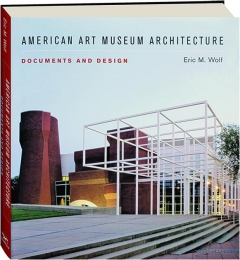 AMERICAN ART MUSEUM ARCHITECTURE: Documents and Design