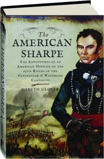 THE AMERICAN SHARPE: The Adventures of an American Officer of the 95th Rifles in the Peninsular & Waterloo Campaigns