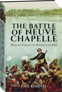 THE BATTLE OF NEUVE CHAPELLE: Britain's Forgotten Offensive of 1915