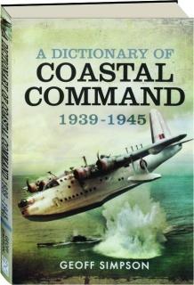 A DICTIONARY OF COASTAL COMMAND 1939-1945