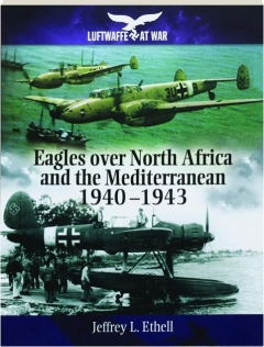 EAGLES OVER NORTH AFRICA AND THE MEDITERRANEAN, 1940-1943: Luftwaffe at War