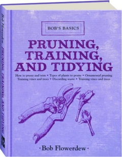 PRUNING, TRAINING, AND TIDYING: Bob's Basics