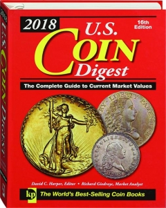 2018 U.S. COIN DIGEST, 16TH EDITION: The Complete Guide to Current Market Values