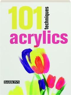 ACRYLICS: 101 Techniques