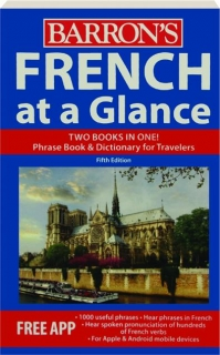 FRENCH AT A GLANCE, FIFTH EDITION: Phrase Book & Dictionary for Travelers