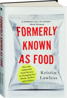 FORMERLY KNOWN AS FOOD: How the Industrial Food System Is Changing Our Minds, Bodies, and Culture