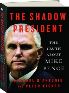 THE SHADOW PRESIDENT: The Truth About Mike Pence