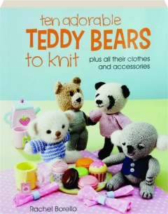 TEN ADORABLE TEDDY BEARS TO KNIT