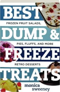 BEST DUMP & FREEZE TREATS: Frozen Fruit Salads, Pies, Fluffs, and More Retro Desserts