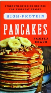 HIGH-PROTEIN PANCAKES: Strength-Building Recipes for Everyday Health