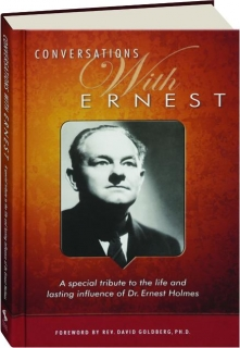 CONVERSATIONS WITH ERNEST: A Special Tribute to the Life and Lasting Influence of Dr. Ernest Holmes