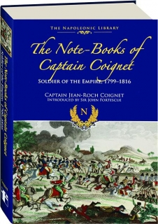 THE NOTE-BOOKS OF CAPTAIN COIGNET: Soldier of the Empire, 1799-1816
