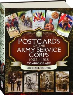 POSTCARDS OF THE ARMY SERVICE CORPS 1902-1918: Coming of Age