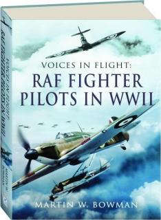 VOICES IN FLIGHT: RAF Fighter Pilots in WWII