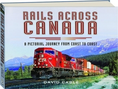 RAILS ACROSS CANADA: A Pictorial Journey from Coast to Coast