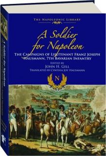 A SOLDIER FOR NAPOLEON: The Campaigns of Lieutenant Franz Joseph Hausmann, 7th Bavarian Infantry