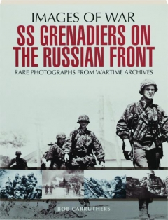 SS GRENADIERS ON THE RUSSIAN FRONT: Images of War