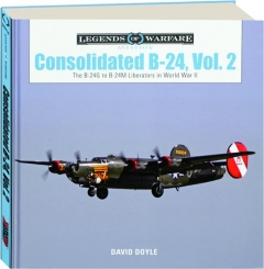 CONSOLIDATED B-24, VOL. 2: Legends of Warfare