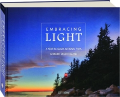 EMBRACING LIGHT: A Year in Acadia National Park & Mount Desert Island