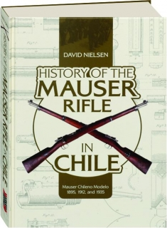 HISTORY OF THE MAUSER RIFLE IN CHILE: Mauser Chileno Modelo 1895, 1912, and 1935