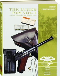 THE LUGER P.08, VOL. 1: The First World War and Weimar Years