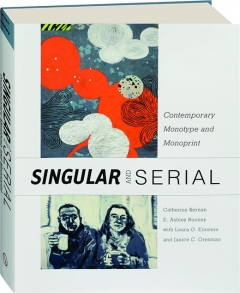 SINGULAR AND SERIAL: Contemporary Monotype and Monoprint