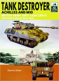 TANK DESTROYER: Achilles and M10, British Army Anti-Tank Units, Western Europe 1944-1945